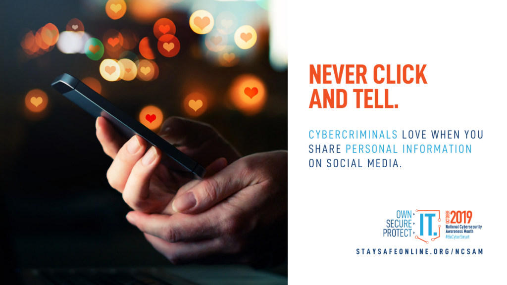 "Image shows a woman's hand holding a cell phone with animated hearts floating in the air above it. Text reads ""Never click and tell. Cybercriminals love when you share personal information on social media."""