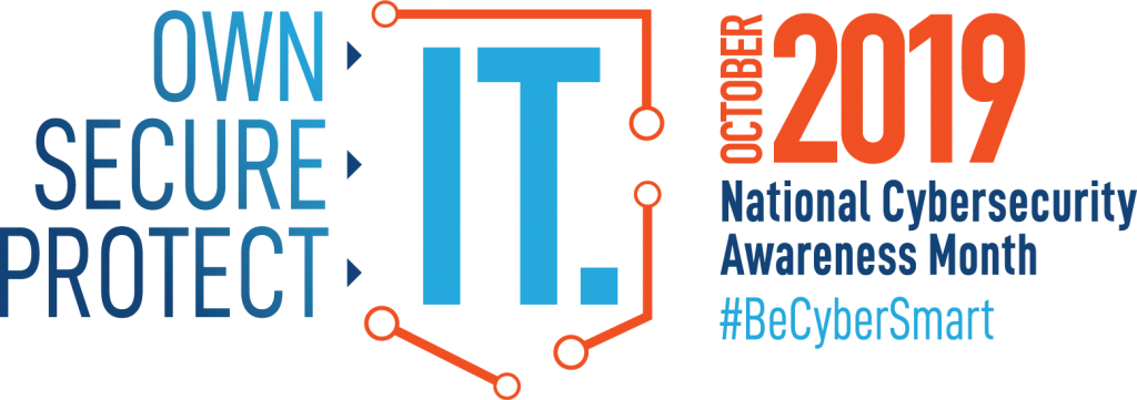"Image shows text promoting National Cybersecurity Awareness Month. ""Own it, Secure it, protect it, October 2019 National Cybersecurity Awareness Month #BeCyberSmart"""
