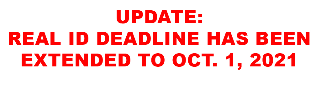 Text reads: Update: REAL ID Deadline extended to October 1, 2021