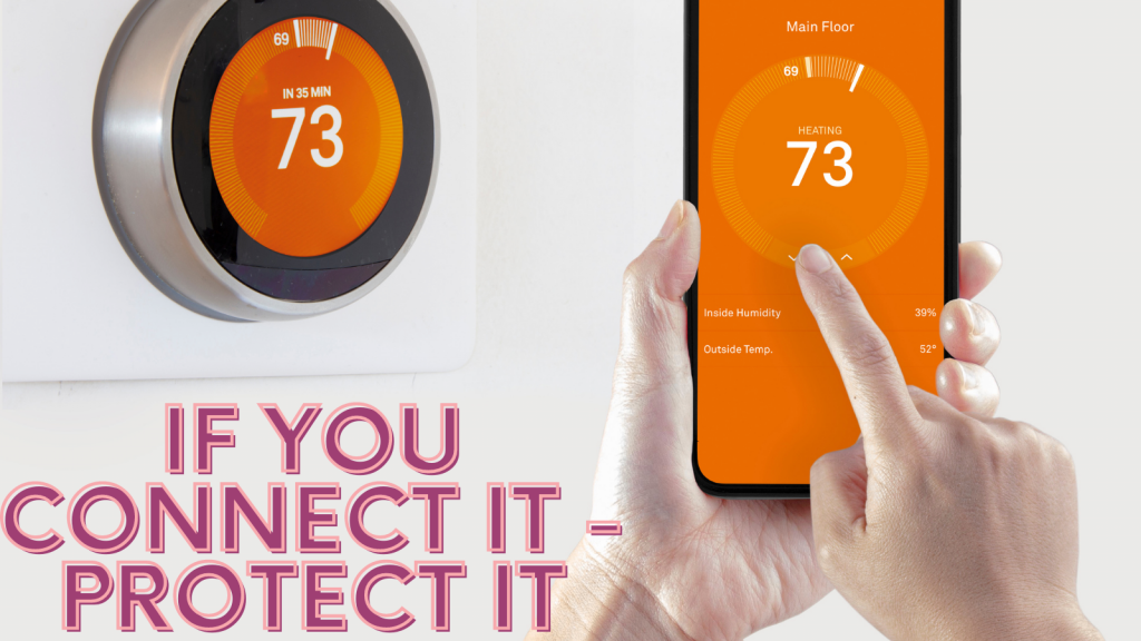 image shows a hand holding a smart phone controlling a thermostat on the wall next to it and text reads if you connect it protect it